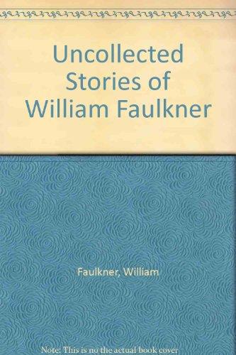 Uncollected Stories of William Faulkner: Faulkner, William