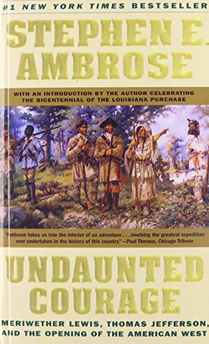 9781439502259: Undaunted Courage: Meriwether Lewis, Thomas Jefferson, and the Opening of the American West
