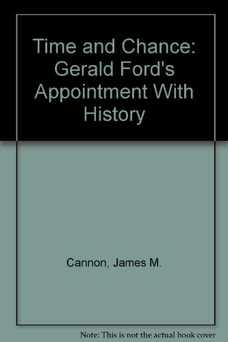 Time and Chance: Gerald Ford's Appointment With History: Cannon, James M.