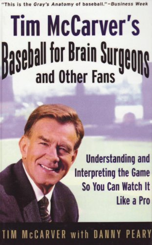 Tim Mccarver's Baseball for Brain Surgeons and Other Fans: Understanding and Interpreting the Game So You Can Watch It Like a Pro (1439504245) by McCarver, Tim; Peary, Danny
