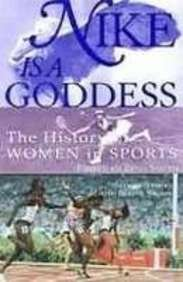 9781439504321: Nike Is a Goddess: The History of Women in Sports