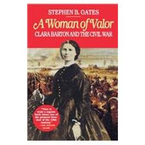A Woman of Valor: Clara Barton and the Civil War (1439508585) by Oates, Stephen B.