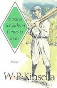 Shoeless Joe Jackson Comes to Iowa: Stories (9781439509203) by W. P. Kinsella