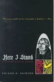 Here I Stand: A Life of Martin Luther: Bainton, Roland H.