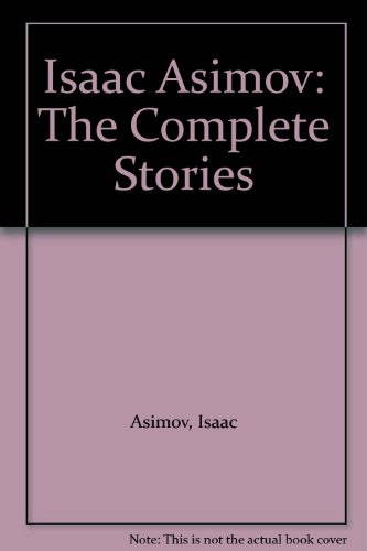 9781439512982: Isaac Asimov: The Complete Stories