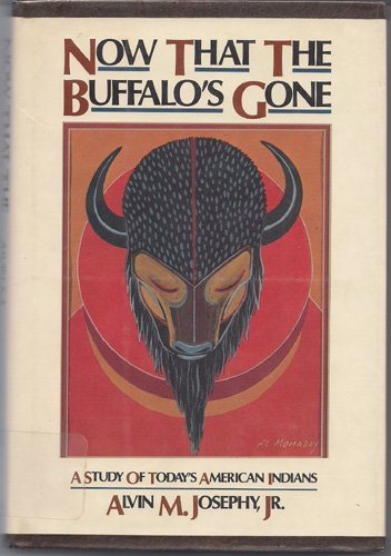 Now That the Buffalo's Gone: A Study of Today's American Indians (1439514399) by Alvin M. Josephy