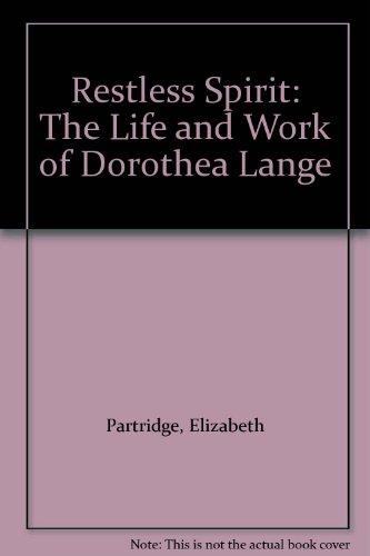 Restless Spirit: The Life and Work of Dorothea Lange (1439515859) by Partridge, Elizabeth; Lange, Dorothea