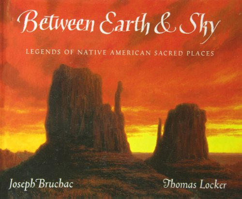 Between Earth & Sky: Legends of Native American Sacred Places: Bruchac, Joseph