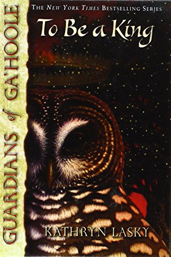 To Be a King (Guardians of Ga'hoole): Kathryn Lasky