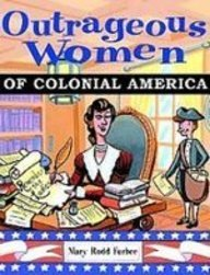 9781439522646: Outrageous Women of Colonial America