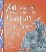 You Wouldn't Want to Be at the Boston Tea Party!: Wharf Water Tea You'd Rather Not Drink (1439523657) by Peter Cook