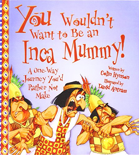 9781439523773: You Wouldn't Want to Be an Inca Mummy!: A One-way Journey You'd Rather Not Make