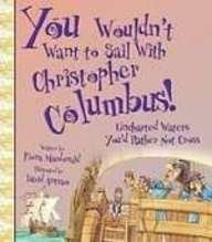 You Wouldn't Want to Sail With Christopher Columbus!: Uncharted Waters You'd Rather Not ...