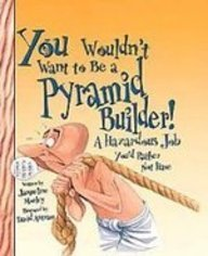 9781439524640: You Wouldn't Want to Be a Pyramid Builder: A Hazardous Job You'd Rather Not Have