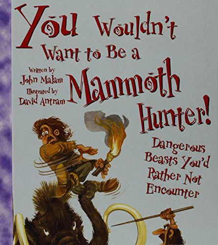 9781439524657: You Wouldn't Want to Be a Mammoth Hunter: Dangerous Beasts You'd Rather Not Encounter