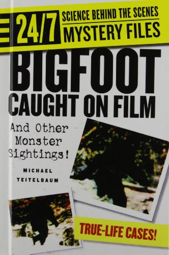 Bigfoot Caught on Film: And Other Monster Sightings! (24/7: Science Behind the Scenes, Mystery Files) (9781439525586) by Michael Teitelbaum
