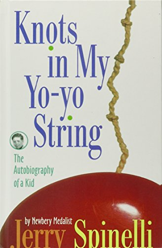 Knots in My Yo-yo String: The Autobiography of a Kid: Spinelli, Jerry