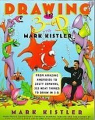 9781439527740: Drawing in 3-d With Mark Kistler: From Amazing Androids to Zesty Zephyrs, 333 Neat Things to Draw in 3-d