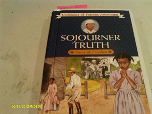 9781439528761: Sojourner Truth: Voice of Freedom (Childhood of Famous Americans)