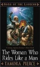 The Woman Who Rides Like a Man (Song of the Lioness): Pierce, Tamora