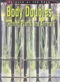 Body Doubles: Cloning Plants and Animals (Science at the Edge): Morgan, Sally
