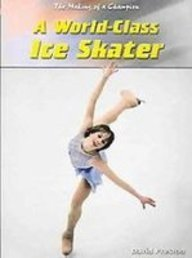 9781439539248: A World-class Ice Skater (The Making of a Champion)