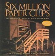 Six Million Paper Clips: The Making of a Children's Holocaust Memorial: Schroeder, Peter W., ...