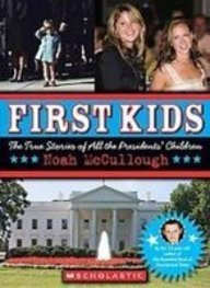 First Kids: The True Stories of All the Presidents' Children: Mccullough, Noah