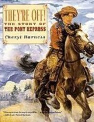They're Off!: The Story of the Pony Express: Harness, Cheryl
