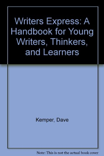 Writers Express: A Handbook for Young Writers, Thinkers, and Learners (9781439556740) by Dave Kemper; Ruth Nathan; Carol Elsholz; Patrick Sebranek