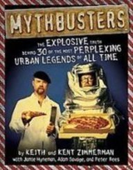 9781439558478: Mythbusters: The Explosive Truth Behind 30 of the Most Perplexing Urban Legends of All Time