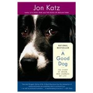 A Good Dog: The Story of Orson, Who Changed My Life (1439559171) by Jon Katz