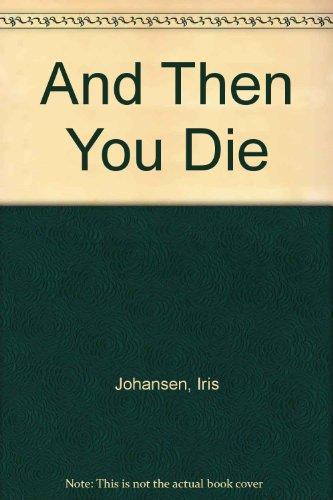 And Then You Die: Johansen, Iris