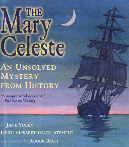 The Mary Celeste: An Unsolved Mystery from History: Jane Yolen/ Heidi Elisabet Yolen Stemple