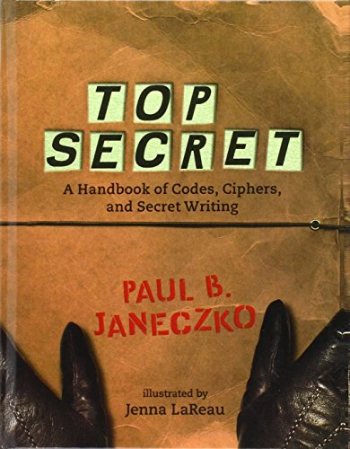 Top Secret: A Handbook of Codes, Ciphers, and Secret Writing (1439564299) by Janeczko, Paul B.
