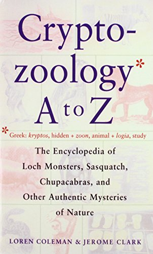 The Cryptozoology a to Z: The Encyclopedia of Loch Monsters, Sasquatch, Chupacabras, and Other Authentic Mysteries of Nature (1439564779) by Loren Coleman; Jerome Clark