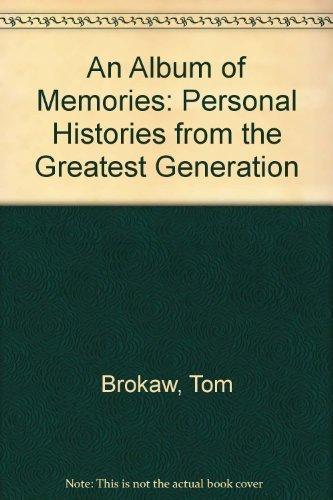 9781439568781: An Album of Memories: Personal Histories from the Greatest Generation