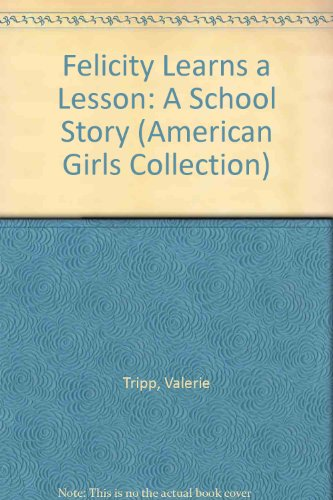Felicity Learns a Lesson: A School Story (American Girls Collection) (1439569312) by Tripp, Valerie; Andreasen, Dan; Robert, Vignettes Luann