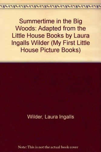 9781439570210: Summertime in the Big Woods: Adapted from the Little House Books by Laura Ingalls Wilder (My First Little House Picture Books)