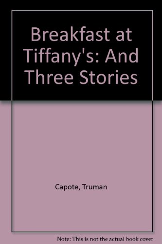 Breakfast at Tiffany's: And Three Stories: Truman Capote
