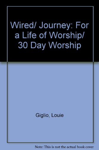 Wired/ Journey: For a Life of Worship/ 30 Day Worship (1439573689) by Louie Giglio