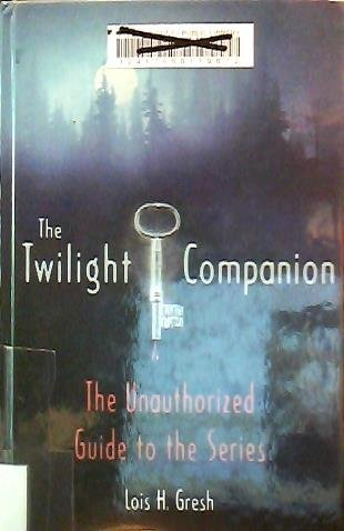 The Twilight Companion: The Unauthorized Guide to the Series (1439579792) by Gresh, Lois H.
