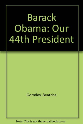 Barack Obama: Our 44th President: Gormley, Beatrice