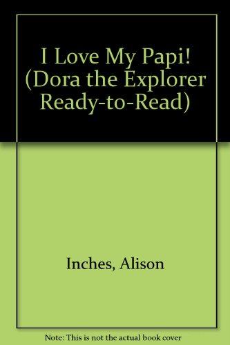 I Love My Papi! (Dora the Explorer: Inches, Alison