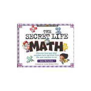 The Secret Life of Math: Discover How (And Why) Numbers Have Survived from the Cave Dwellers to Us! (Williamson Kids Can! Series) (1439591113) by Ann McCallum