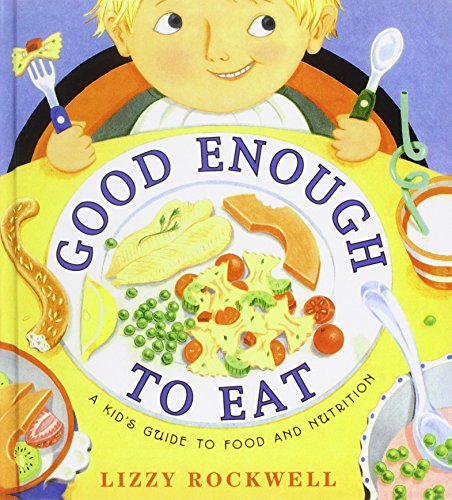 Good Enough to Eat: A Kid's Guide to Food and Nutrition (1439591997) by Lizzy Rockwell
