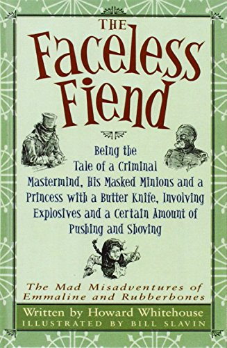 9781439592229: The Faceless Fiend: Being the Tale of a Criminal Mastermind, His Masked Minions and a Princess With a Butter Knife, Involving Explosives and a Certain ... Misadventures of Emmaline and Rubberbones)