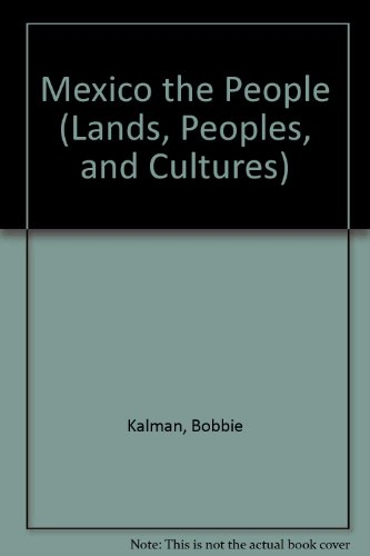 Mexico the People (Lands, Peoples, and Cultures): Kalman, Bobbie