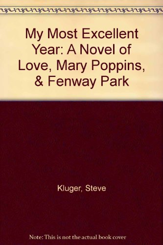 My Most Excellent Year: A Novel of Love, Mary Poppins, & Fenway Park: Kluger, Steve