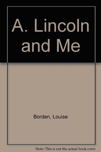 A. Lincoln and Me: Borden, Louise